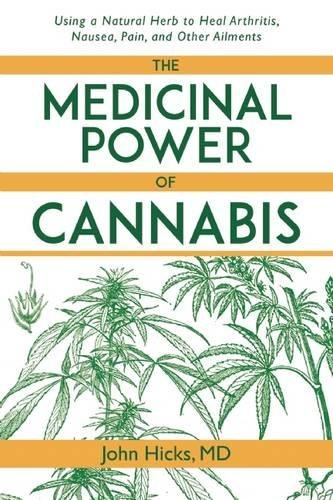 Read Online The Medicinal Power of Cannabis: Using a Natural Herb to Heal Arthritis, Nausea, Pain, and Other Ailments pdf epub