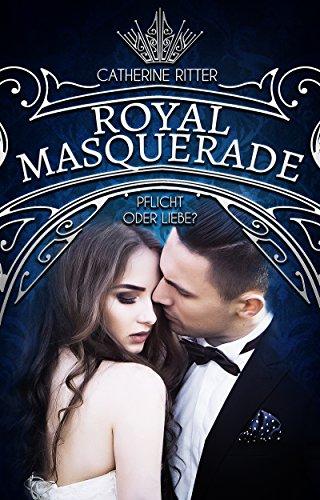 Royal Masquerade: Pflicht oder Liebe? (German Edition)