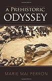 A Prehistoric Odyssey, Marie Mai Perron, 1462018661