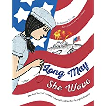 1: Long May She Wave: The True Story of Caroline Pickersgill and Her Star-Spangled Creation