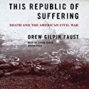 This Republic of Suffering: Death and the American Civil War Audiobook by Drew Gilpin Faust Narrated by Lorna Raver