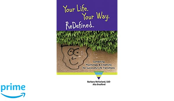 Your Life. Your Way. Redefined.: Combining Psychology & Creativity for Successful Life Transitions