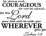 (23x18) Be strong and courageous do not be afraid for the lord your god will be with you wherever you go Joshua 1:9. Vinyl Wall Decal Decor Quotes Sayings Inspirational wall Art