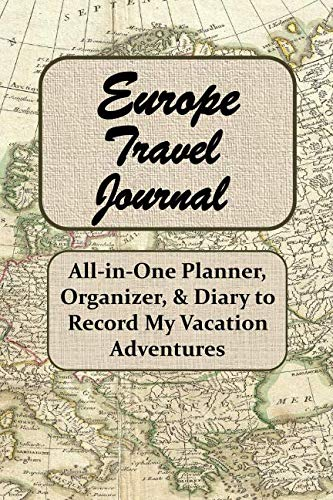 Europe Travel Journal: All-in-One Planner, Organizer, & Diary to Record My Daily Vacation Adventures, Vintage European Map