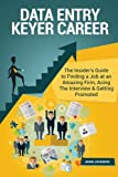 Data Entry Keyer Career (Special Edition): The Insider's Guide to Finding a Job at an Amazing Firm, Acing The Interview & Getting Promoted