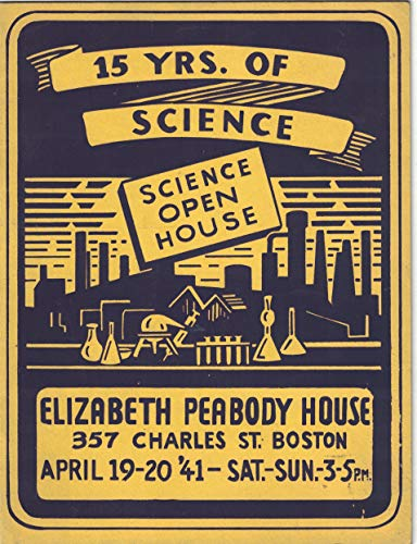 15 Years of Science. Science Open House April 19-20, 1941 Elizabeth Peabody House Boston