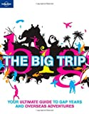 Lonely Planet the Big Trip, Lonely Planet Staff and George Dunford, 1741790808