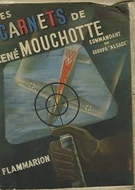 Les carnets de René Mouchotte (1940-1943), commandant de Groupe de chasse dans la Royal Air Force, commandant du Groupe Alsace. par René Mouchotte