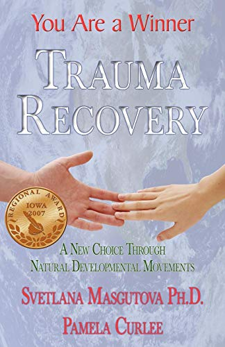 Trauma Recovery - You Are A Winner; A New Choice Through Natural Developmental Movements ()