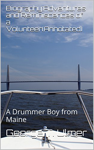 Biography:Adventures and Reminiscences of a Volunteer(Annotated): A Drummer Boy from Maine