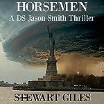 Horsemen: A DS Jason Smith Thriller, Book 7 | Stewart Giles