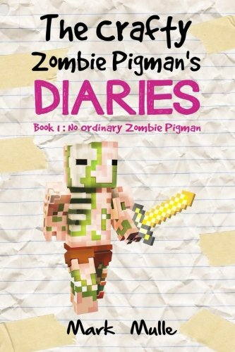 The Crafty Zombie Pigman's Diaries (Book 1): No Ordinary Zombie Pigman (An Unofficial Minecraft Book for Kids Ages 9-12 (Preteen) (Volume 1) ebook