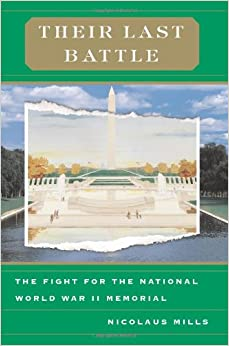 Their Last Battle: The Fight For The National World War II Memorial