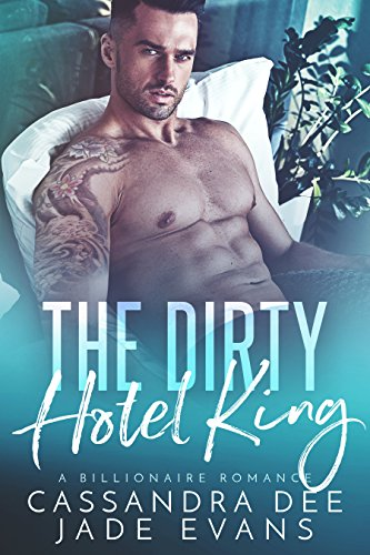 The Dirty Hotel King: A Billionaire Bad Boy Romance cover