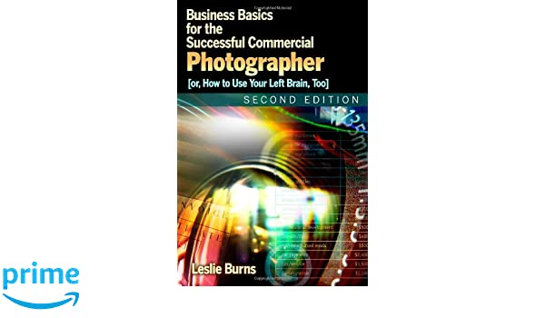 2d ed Business Basics for the Successful Commercial Photographer