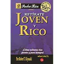Retirate joven y rico / Retire Young Retire Rich: Como Volverse Rico Pronto Y Para Siempre / How to Get Rich Quickly and Stay Rich Forever