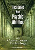 Increase Your Psychic Abilities with Contemporary Technology - by Reiki Master Steve Murray