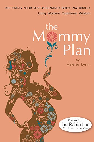 The Mommy Plan, Restoring Your Post-pregnancy Body Naturally, Using Women's Traditional Wisdom (Best Postpartum Diet Plan)