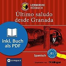 Último saludo desde Granada (Compact Lernkrimi Hörbuch): Spanisch Niveau B1 - inkl. Begleitbuch als PDF Hörbuch von Marío Martín Gijón Gesprochen von: Ramón Blanco