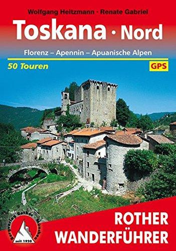 Toskana Nord: Florenz - Apennin - Apuanische Alpen. 50 Touren. Mit GPS-Tracks. (Rother Wanderführer)