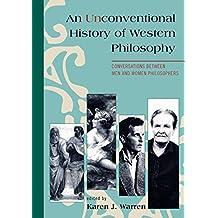 An Unconventional History of Western Philosophy: Conversations Between Men and Women Philosophers