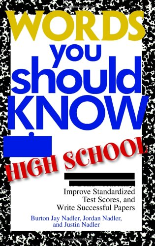 Words You Should Know In High School: 1000 Essential Words To Build Vocabulary, Improve Standardized Test Scores, And Wr