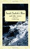 Sarah Carlisle's River and Other Stories, Cynthia Lang, 1938223373