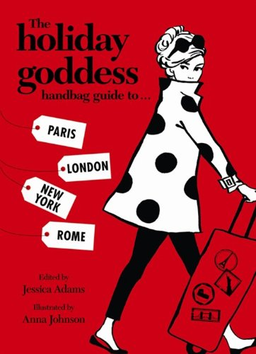 The Holiday Goddess Handbag Guide to Paris, London, New York and Rome PDF