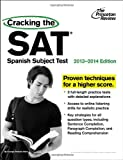 Cracking the SAT Spanish Subject Test, 2013-2014 Edition, Princeton Review, 0307945596