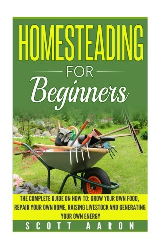 Homesteading-for-Beginners-Self-sufficiency-guide-Grow-your-own-food-Repair-your-own-home-Raising-Livestock-and-Generating-your-own-Energy