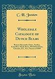 Amazon / Forgotten Books: Wholesale Catalogue of Dutch Bulbs Roman Hyacinths, Cities, Azaleas, Camellias, Hardy Roses, Rhododendrons, Clematis, Etc., Etc. Season of 1889 Classic Reprint (C. H. Joosten)