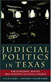 Judicial Politics in Texas : Politics, Money, and Partisanship in State Courts, Cheek, Kyle and Champagne, Anthony, 0820467677