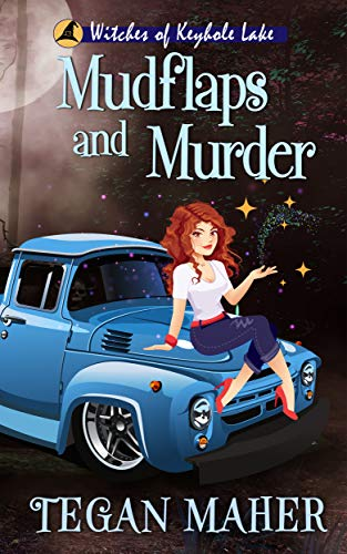Mudflaps and Murder: A Southern Witch Cozy Mystery (Witches of Keyhole Lake Mysteries Book 11) by [Maher, Tegan]