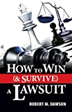How to Win (& Survive) a Lawsuit, Robert M. Dawson, 0615962718