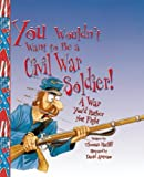 You Wouldn't Want to Be a Civil War Soldier!, Thomas M. Ratliff, 0531123502