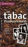 Le tabac passionnément : Pipe, cigare, cigarette, histoires d'un plaisir