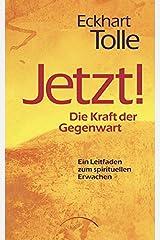 Jetzt! Die Kraft der Gegenwart: Ein Leitfaden zum spirituellen Erwachen (German Edition) Kindle Edition