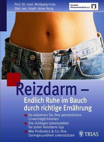 Reizdarm - Endlich Ruhe im Bauch durch richtige Ernährung: So erkennen Sie Ihre persönlichen Unverträglichkeiten. Die richtigen Lebensmittel für jeden & Co. Ihre Darmgesundheit unterstützen