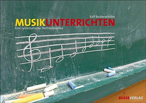 Musik unterrichten: Eine systematische Methodenlehre