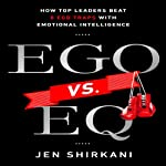 EGO vs. EQ: How Top Business Leaders Beat 8 Ego Traps with Emotional Intelligence | Jen Shirkani