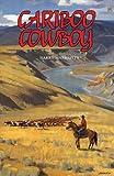 Cariboo Cowboy, Harry Marriott, 1895811082
