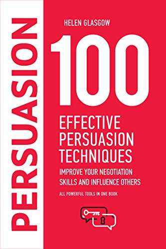 100 Effective Persuasion Techniques: Improve Your Negotiation Skills and Influence Others: All powerful tools in one book (100 Steps Series)