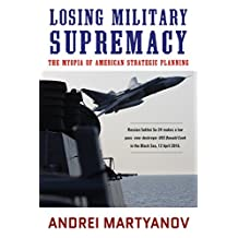 Losing Military Supremacy The Myopia of American Strategic Planning
