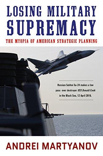 Losing Military Supremacy: The Myopia of American Strategic Planning (English Edition) por [Martyanov, Andrei]