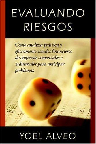 Evaluando Riesgos: Como Analizar Practica y Eficazmente Estados Financieros de Empresas Comerciales E Industriales Para...