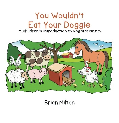 You Wouldn't Eat Your Doggie: A Children's Introduction to Vegetarianism