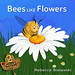 Bees Like Flowers: a free childrens book (Mummy Nature 2) by [Bielawski, Rebecca]