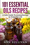 img - for 101 Uses of Essential Oils: A Safe Guide To Aromatherapy In Everyday Life book / textbook / text book