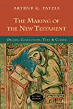 img - for The Making of the New Testament: Origin, Collection, Text & Canon book / textbook / text book