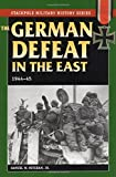 The German Defeat in the East: 1944-45 (Stackpole Military History Series)